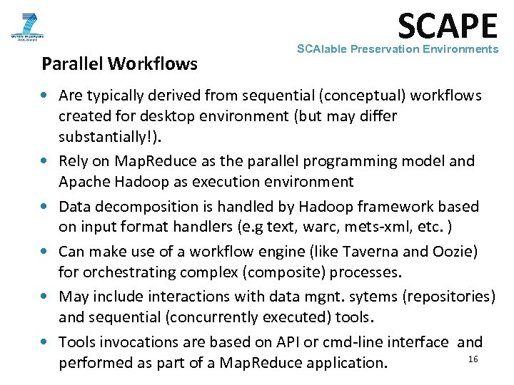 SCAPE Parallel Workflows SCAlable Preservation Environments • Are typically derived from sequential (conceptual) workflows