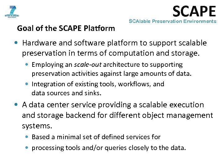 SCAPE Goal of the SCAPE Platform SCAlable Preservation Environments • Hardware and software platform