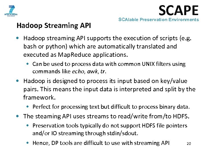 SCAPE Hadoop Streaming API SCAlable Preservation Environments • Hadoop streaming API supports the execution