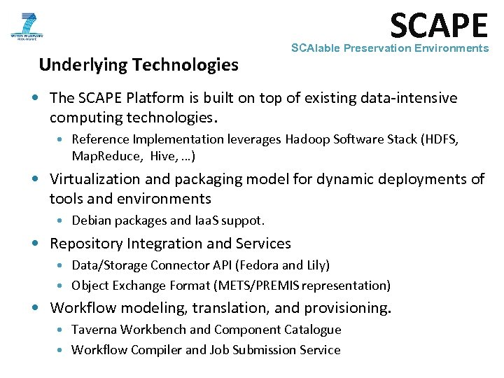 SCAPE Underlying Technologies SCAlable Preservation Environments • The SCAPE Platform is built on top