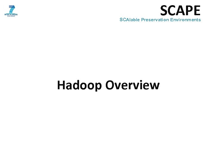 SCAPE SCAlable Preservation Environments Hadoop Overview