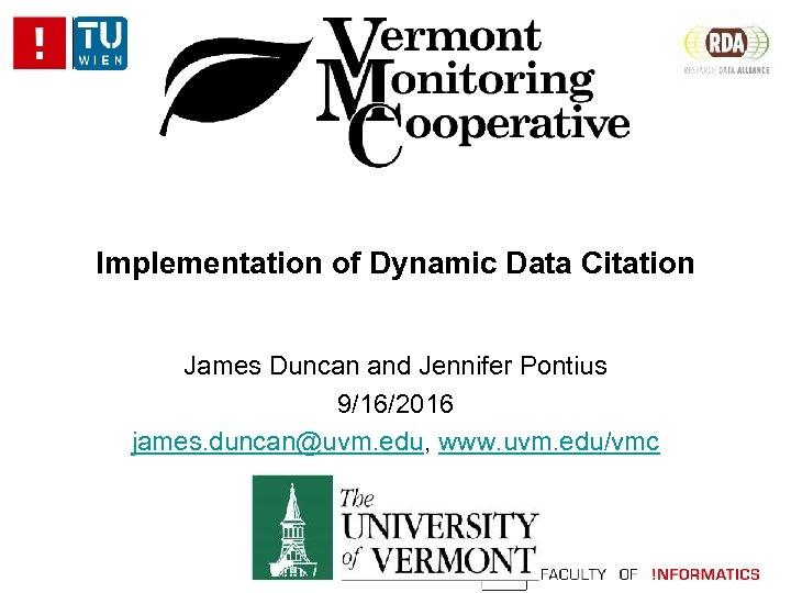 Implementation of Dynamic Data Citation James Duncan and Jennifer Pontius 9/16/2016 james. duncan@uvm. edu,