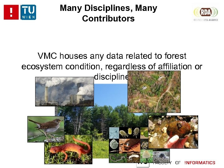 Many Disciplines, Many Contributors VMC houses any data related to forest ecosystem condition, regardless