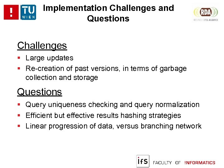 Implementation Challenges and Questions Challenges Large updates Re-creation of past versions, in terms of