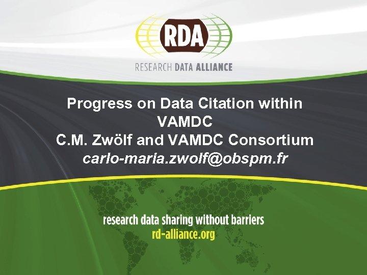Progress on Data Citation within VAMDC C. M. Zwölf and VAMDC Consortium carlo-maria. zwolf@obspm.