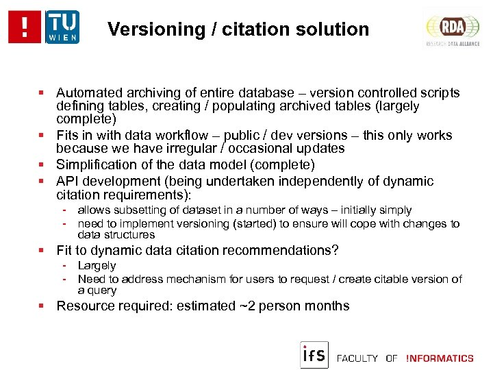 Versioning / citation solution Automated archiving of entire database – version controlled scripts defining
