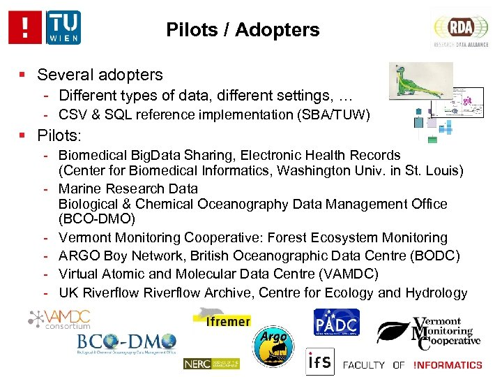 Pilots / Adopters Several adopters - Different types of data, different settings, … -