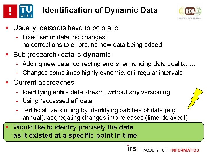 Identification of Dynamic Data Usually, datasets have to be static - Fixed set of