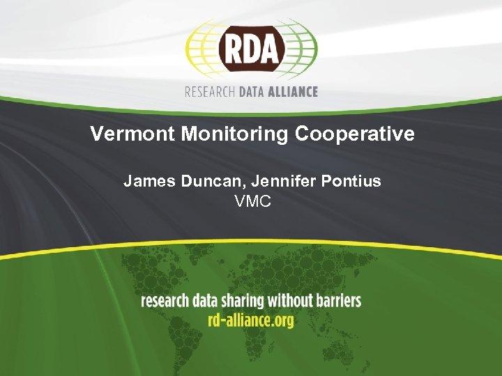 Vermont Monitoring Cooperative James Duncan, Jennifer Pontius VMC