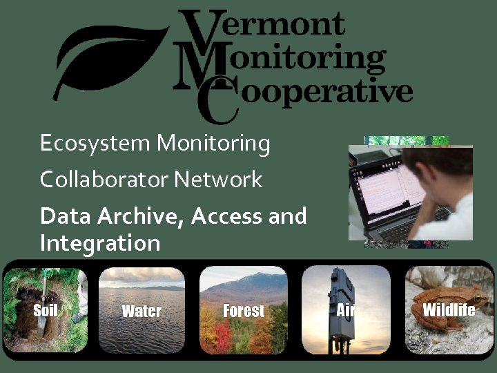 Ecosystem Monitoring Collaborator Network Data Archive, Access and Integration
