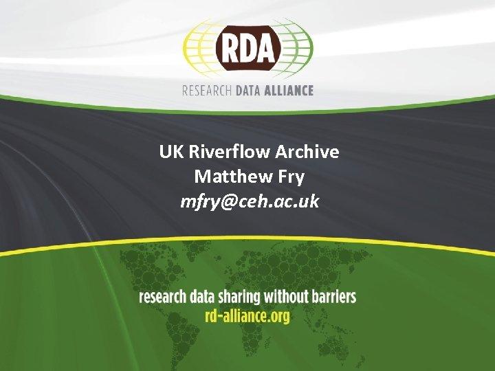 UK Riverflow Archive Matthew Fry mfry@ceh. ac. uk