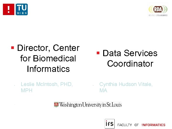 Director, Center for Biomedical Informatics Leslie Mc. Intosh, PHD, MPH Data Services Coordinator