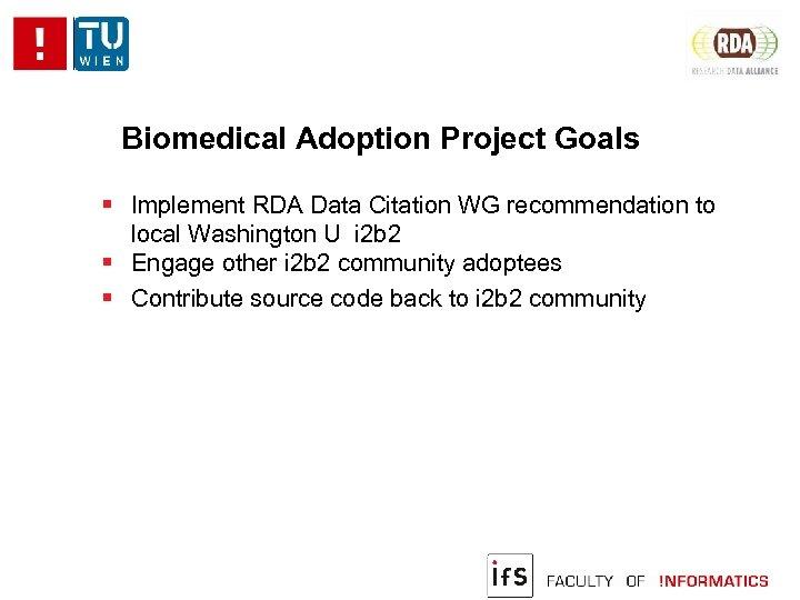Biomedical Adoption Project Goals Implement RDA Data Citation WG recommendation to local Washington U