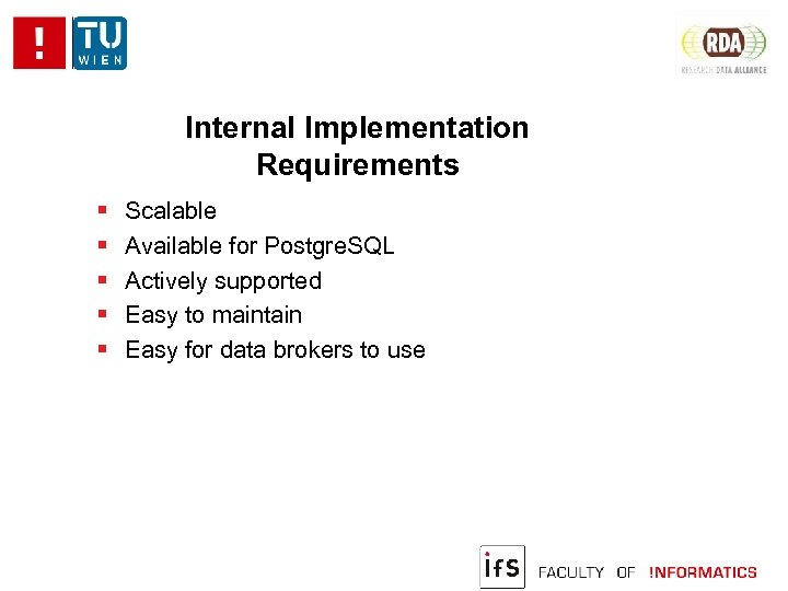 Internal Implementation Requirements Scalable Available for Postgre. SQL Actively supported Easy to maintain Easy