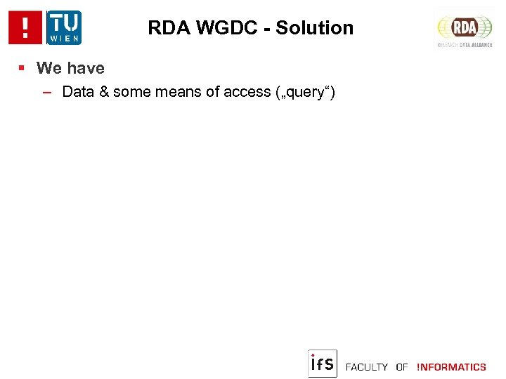 """RDA WGDC - Solution We have ‒ Data & some means of access (""""query"""")"""