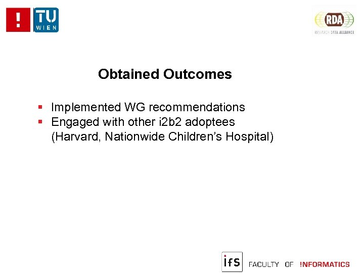 Obtained Outcomes Implemented WG recommendations Engaged with other i 2 b 2 adoptees (Harvard,