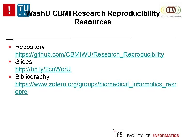 Wash. U CBMI Research Reproducibility Resources Repository https: //github. com/CBMIWU/Research_Reproducibility Slides http: //bit. ly/2