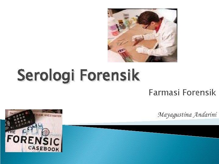 Serologi Forensik Farmasi Forensik Mayagustina Andarini