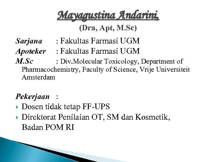 Mayagustina Andarini, (Dra, Apt, M. Sc) Sarjana Apoteker M. Sc : Fakultas Farmasi UGM