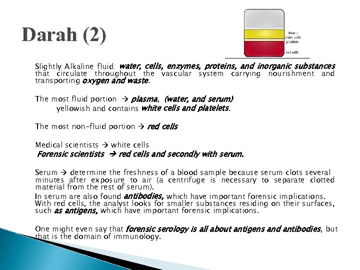 Darah (2) Slightly Alkaline fluid: water, cells, enzymes, proteins, and inorganic substances that circulate