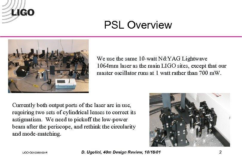 PSL Overview We use the same 10 -watt Nd: YAG Lightwave 1064 mm laser