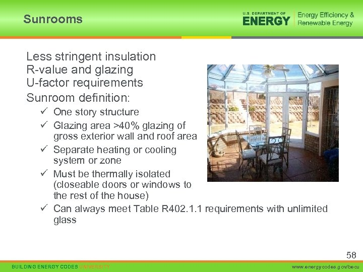 Sunrooms Less stringent insulation R-value and glazing U-factor requirements Sunroom definition: ü One story