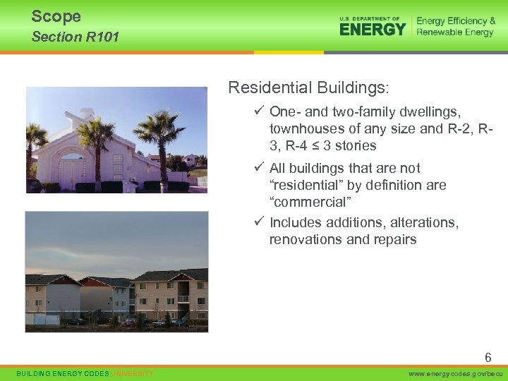 Scope Section R 101 Residential Buildings: ü One- and two-family dwellings, townhouses of any
