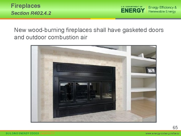 Fireplaces Section R 402. 4. 2 New wood-burning fireplaces shall have gasketed doors and