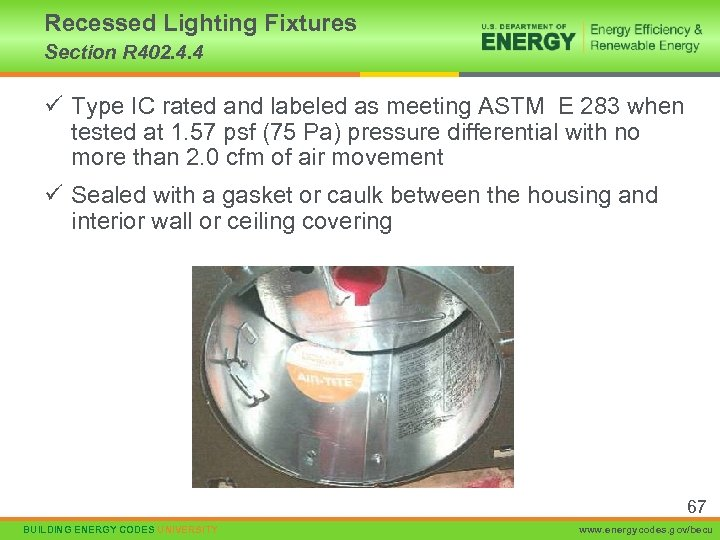 Recessed Lighting Fixtures Section R 402. 4. 4 ü Type IC rated and labeled
