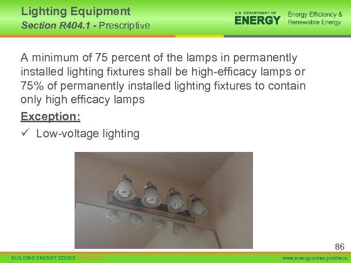 Lighting Equipment Section R 404. 1 - Prescriptive A minimum of 75 percent of