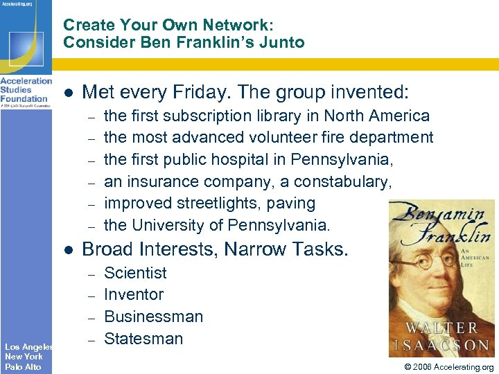 Create Your Own Network: Consider Ben Franklin's Junto Met every Friday. The group invented: