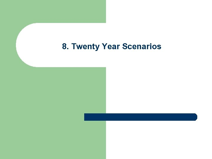 8. Twenty Year Scenarios