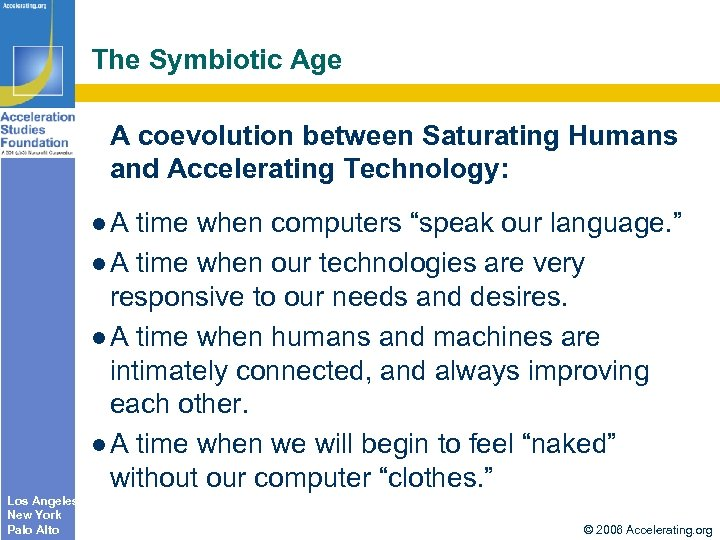 The Symbiotic Age A coevolution between Saturating Humans and Accelerating Technology: A time when