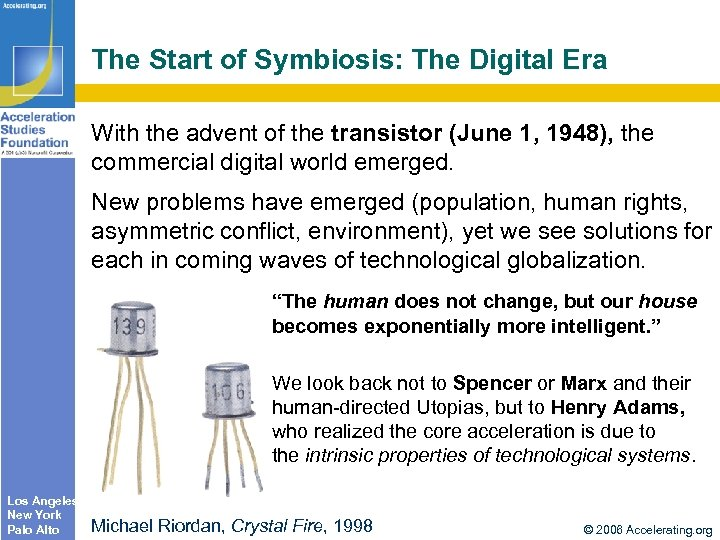 The Start of Symbiosis: The Digital Era With the advent of the transistor (June