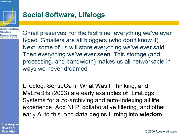 Social Software, Lifelogs Gmail preserves, for the first time, everything we've ever typed. Gmailers