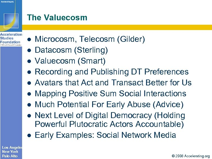 The Valuecosm Los Angeles New York Palo Alto Microcosm, Telecosm (Gilder) Datacosm (Sterling) Valuecosm