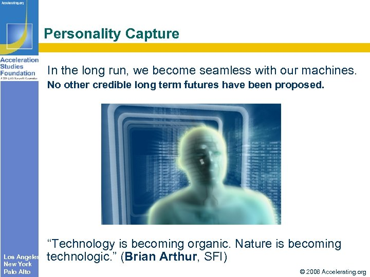 Personality Capture In the long run, we become seamless with our machines. No other