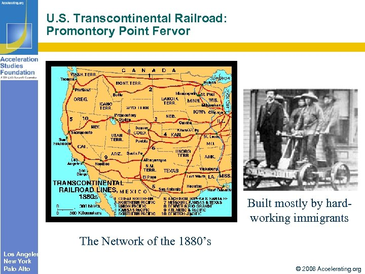 U. S. Transcontinental Railroad: Promontory Point Fervor Built mostly by hardworking immigrants The Network