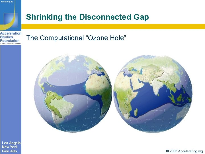 "Shrinking the Disconnected Gap The Computational ""Ozone Hole"" Los Angeles New York Palo Alto"