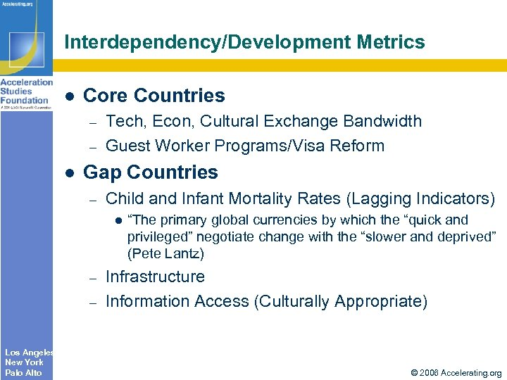 Interdependency/Development Metrics Core Countries – – Tech, Econ, Cultural Exchange Bandwidth Guest Worker Programs/Visa