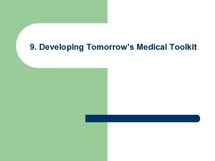 9. Developing Tomorrow's Medical Toolkit