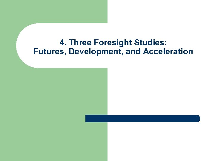 4. Three Foresight Studies: Futures, Development, and Acceleration
