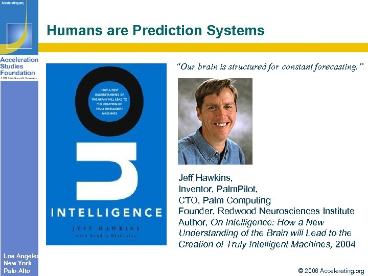 "Humans are Prediction Systems ""Our brain is structured for constant forecasting. "" Jeff Hawkins,"