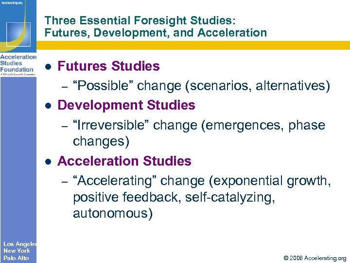 Three Essential Foresight Studies: Futures, Development, and Acceleration Los Angeles New York Palo Alto