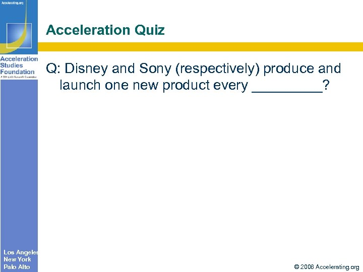 Acceleration Quiz Q: Disney and Sony (respectively) produce and launch one new product every