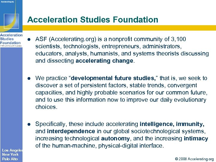 "Acceleration Studies Foundation We practice ""developmental future studies, "" that is, we seek to"