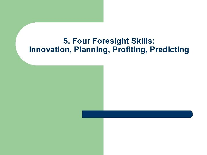 5. Four Foresight Skills: Innovation, Planning, Profiting, Predicting