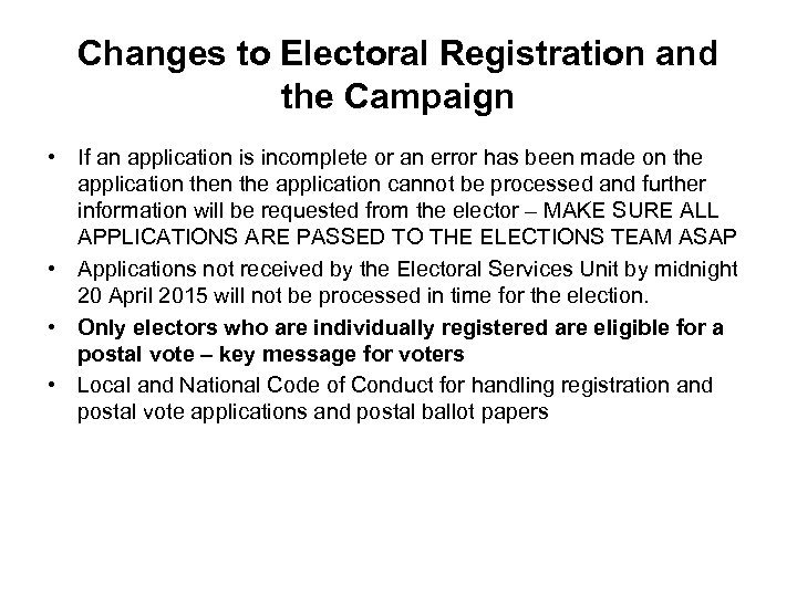 Changes to Electoral Registration and the Campaign • If an application is incomplete or