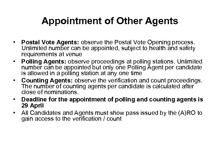 Appointment of Other Agents • Postal Vote Agents: observe the Postal Vote Opening process.