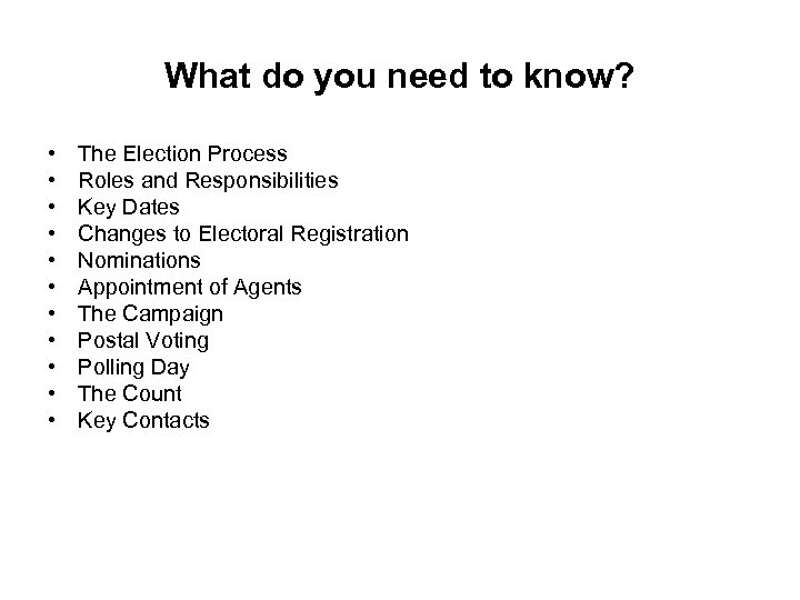 What do you need to know? • • • The Election Process Roles and